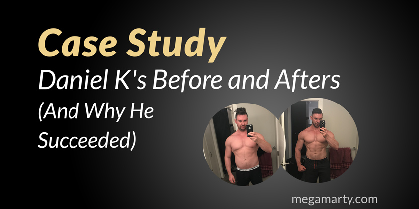 CASE STUDY: Daniel K's Before and Afters (And Why He Succeeded)